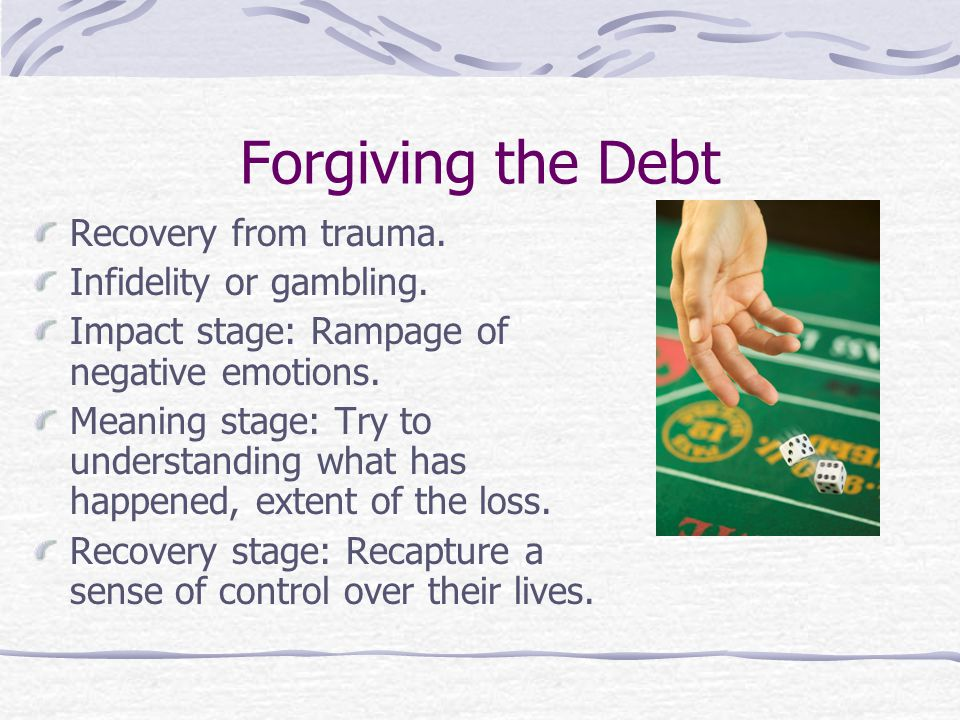 Forgiving the Debt Recovery from trauma.Infidelity or gambling.