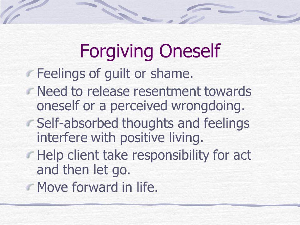 Forgiving Oneself Feelings of guilt or shame.