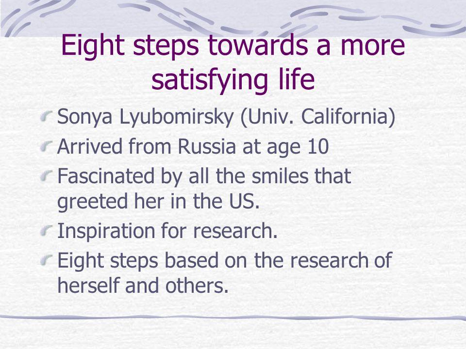 Eight steps towards a more satisfying life Sonya Lyubomirsky (Univ.