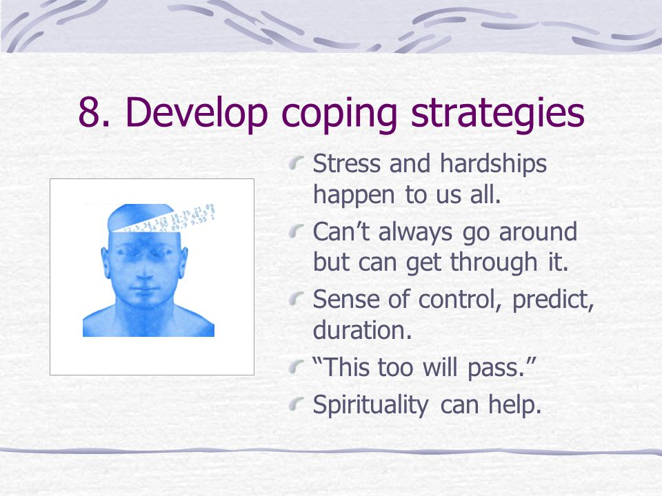 8.Develop coping strategies Stress and hardships happen to us all.
