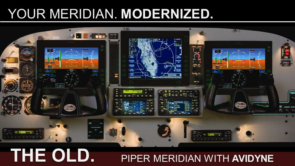 THE OLD. YOUR MERIDIAN. MODERNIZED. PIPER MERIDIAN WITH AVIDYNE PANEL