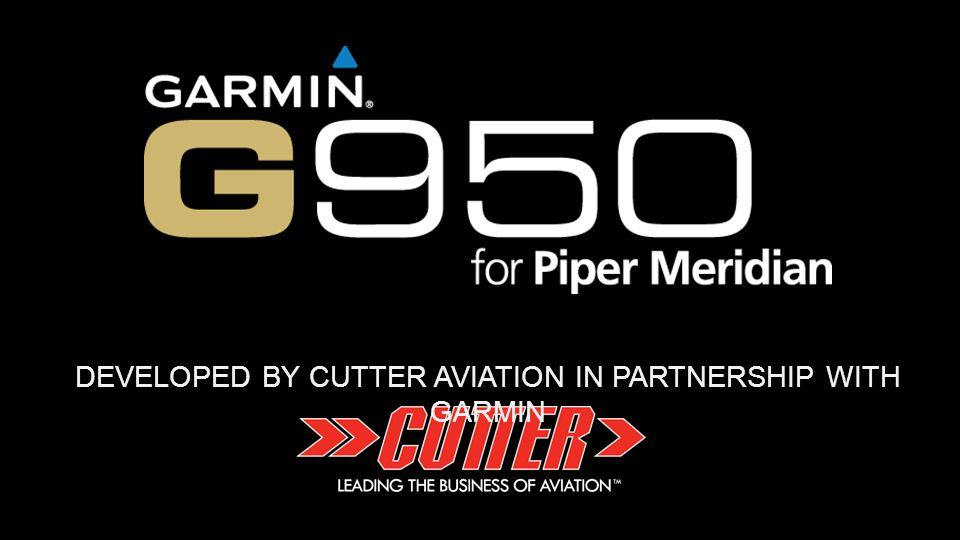 G950.CUTTERAVIATION.CO M FULLY INTEGRATED The Garmin G950 is a fully-integrated package with all flight data, communication, navigation, engine data, and systems data displayed and controlled completely through the G950.