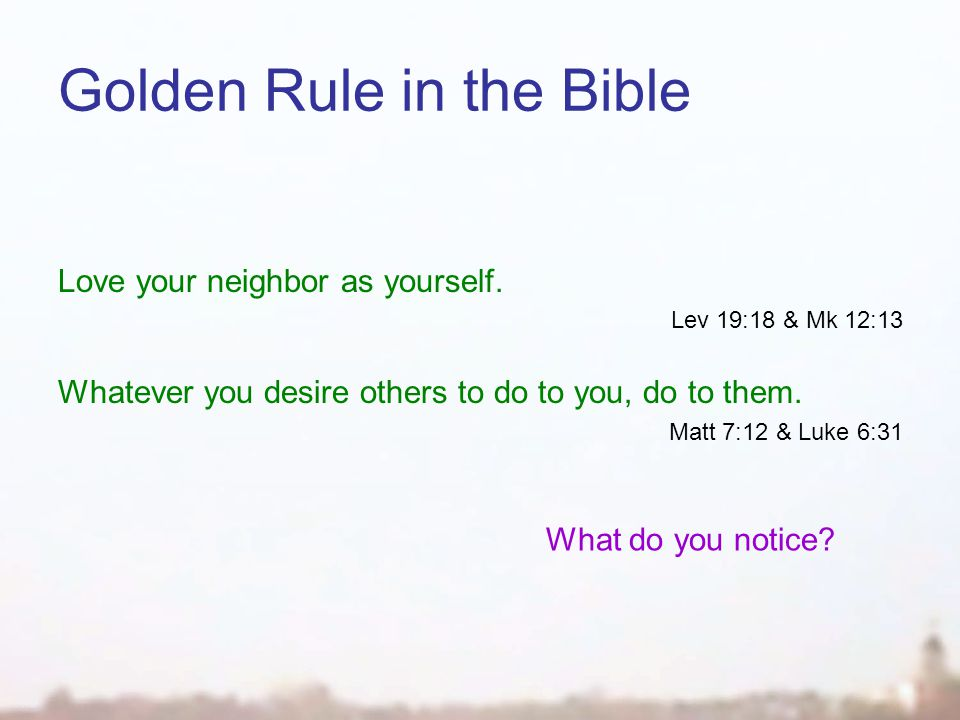 Golden Rule in the Bible Love your neighbor as yourself.