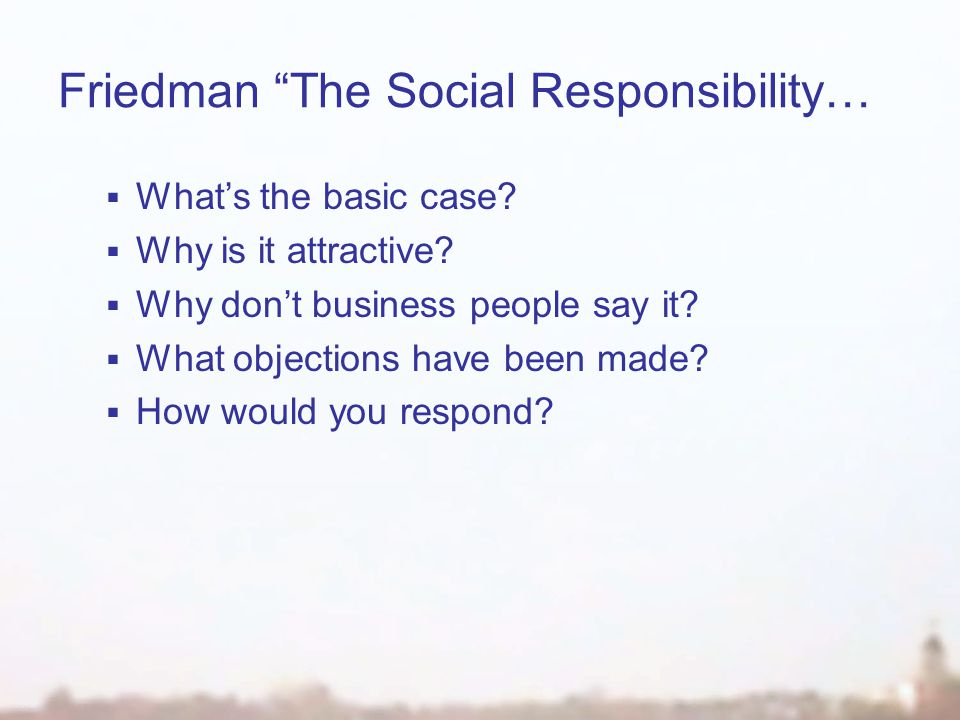 Friedman The Social Responsibility…  What's the basic case.