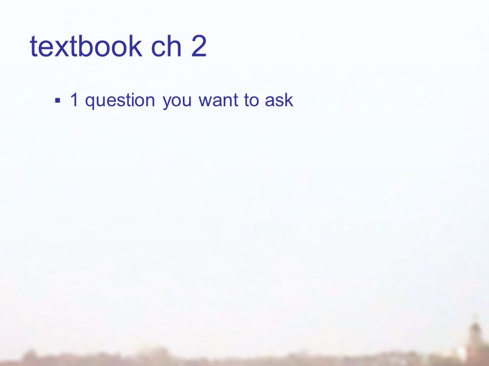textbook ch 2  1 question you want to ask