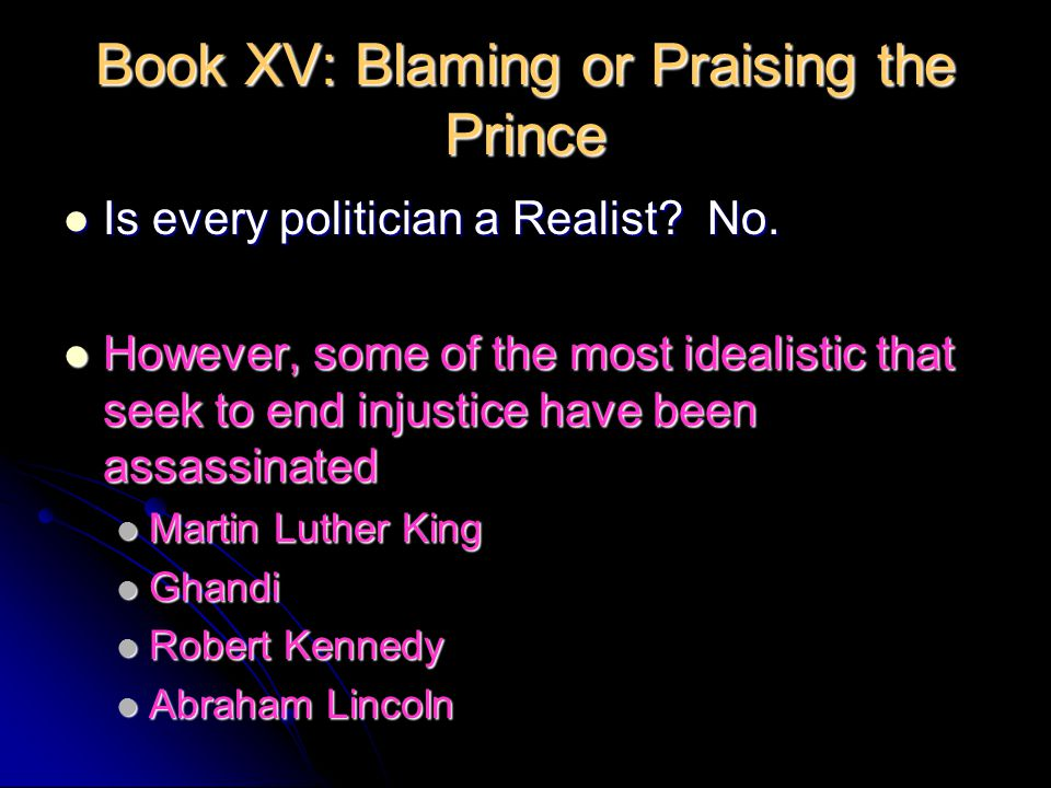 Book XV: Blaming or Praising the Prince Is every politician a Realist.