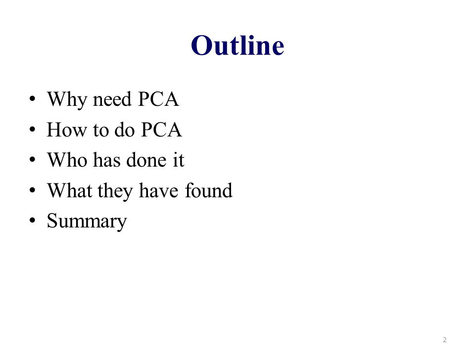 Outline Why need PCA How to do PCA Who has done it What they have found Summary 2
