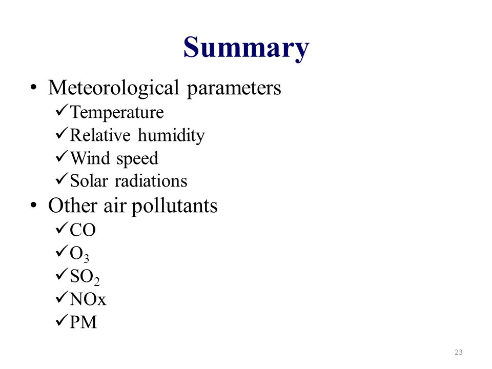 Summary Meteorological parameters Temperature Relative humidity Wind speed Solar radiations Other air pollutants CO O 3 SO 2 NOx PM 23