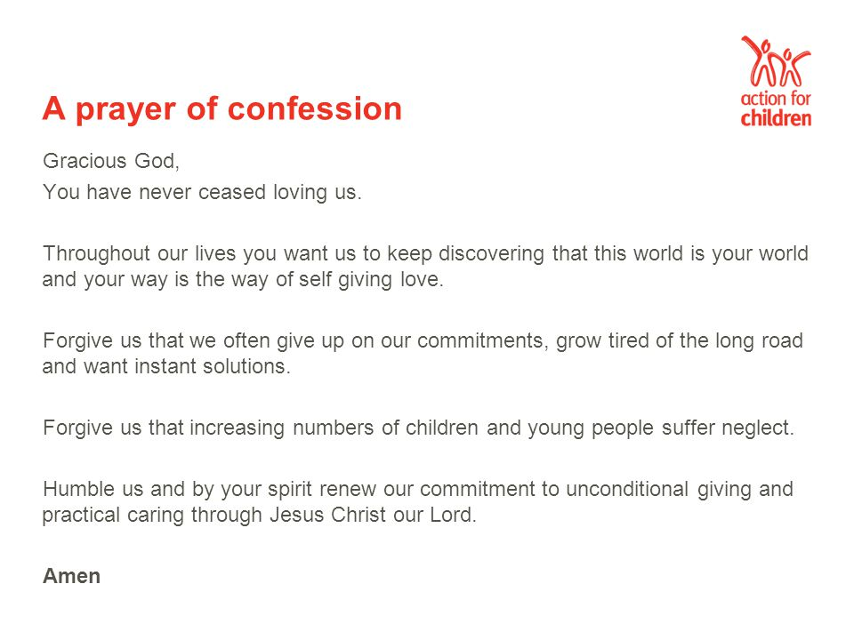 A prayer of confession Gracious God, You have never ceased loving us.