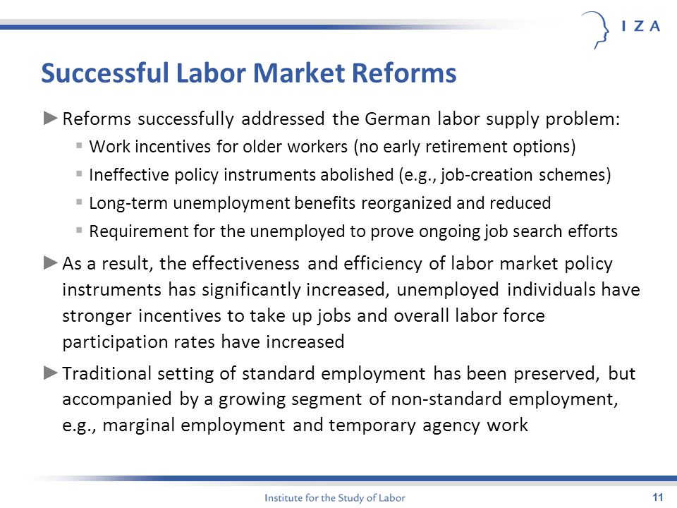 Successful Labor Market Reforms ► Reforms successfully addressed the German labor supply problem:  Work incentives for older workers (no early retirement options)  Ineffective policy instruments abolished (e.g., job-creation schemes)  Long-term unemployment benefits reorganized and reduced  Requirement for the unemployed to prove ongoing job search efforts ► As a result, the effectiveness and efficiency of labor market policy instruments has significantly increased, unemployed individuals have stronger incentives to take up jobs and overall labor force participation rates have increased ► Traditional setting of standard employment has been preserved, but accompanied by a growing segment of non-standard employment, e.g., marginal employment and temporary agency work 11