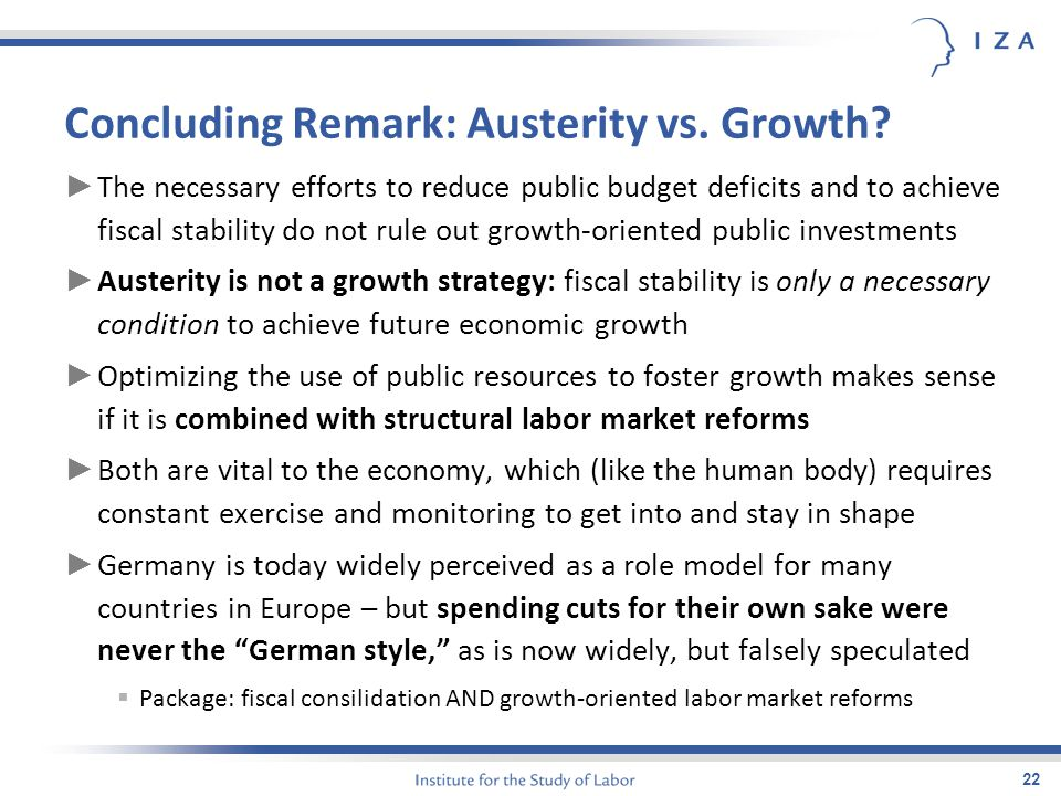 Concluding Remark: Austerity vs. Growth? ► The necessary efforts to reduce public budget deficits and to achieve fiscal stability do not rule out grow