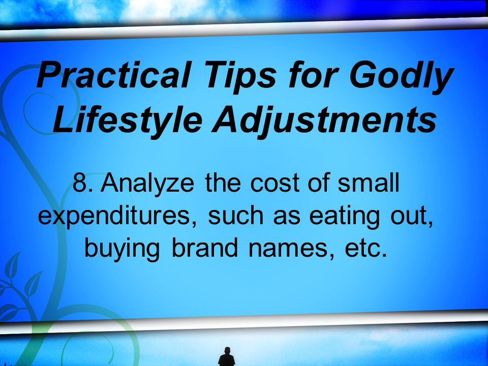 8. Analyze the cost of small expenditures, such as eating out, buying brand names, etc.