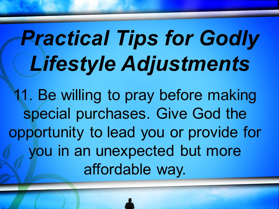 11. Be willing to pray before making special purchases.