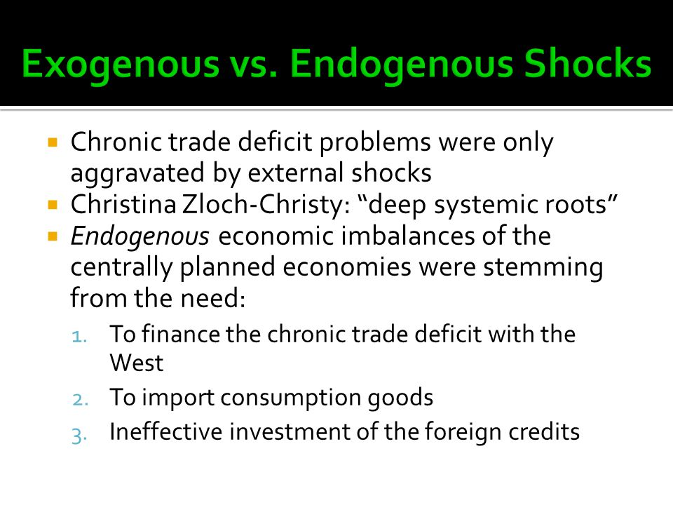  Chronic trade deficit problems were only aggravated by external shocks  Christina Zloch-Christy: deep systemic roots  Endogenous economic imbalances of the centrally planned economies were stemming from the need : 1.