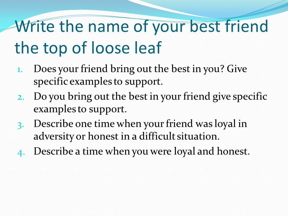 Write the name of your best friend the top of loose leaf 1.