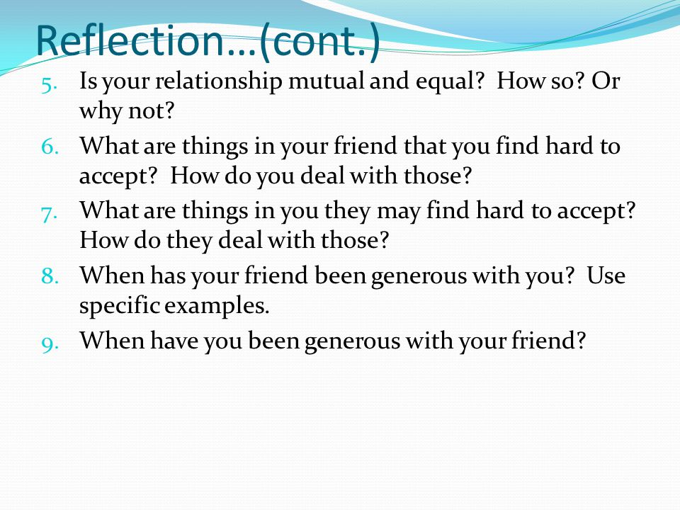 Reflection…(cont.) 5. Is your relationship mutual and equal.