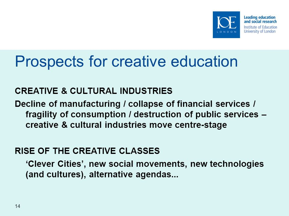 Prospects for creative education CREATIVE & CULTURAL INDUSTRIES Decline of manufacturing / collapse of financial services / fragility of consumption /