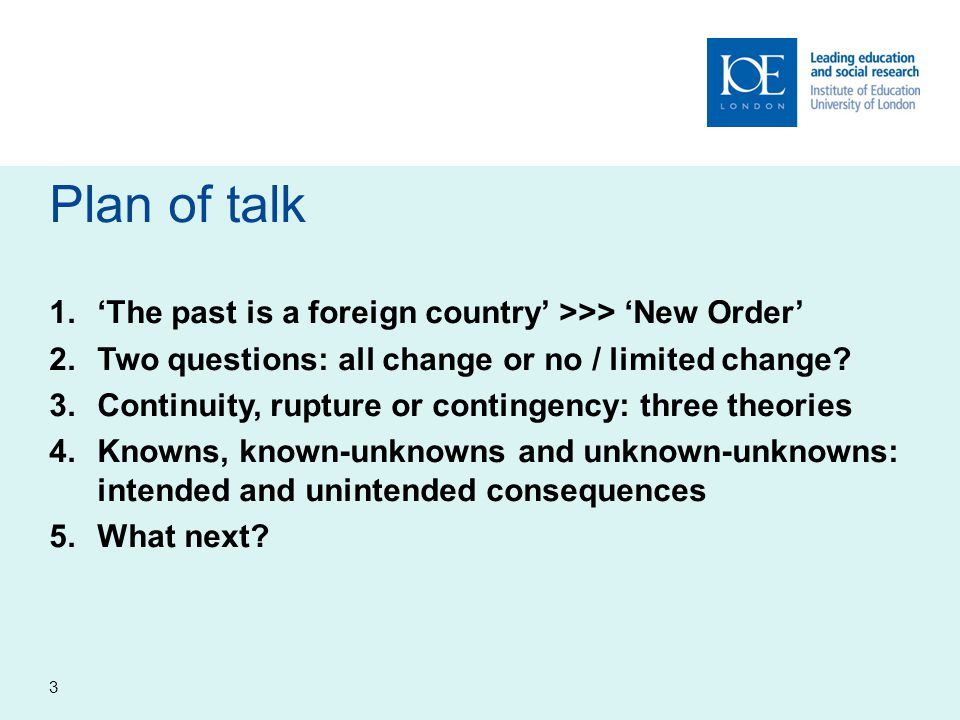 Plan of talk 1.'The past is a foreign country' >>> 'New Order' 2.Two questions: all change or no / limited change.