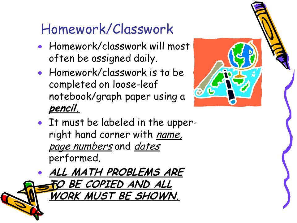 Homework/Classwork  Homework/classwork will most often be assigned daily.