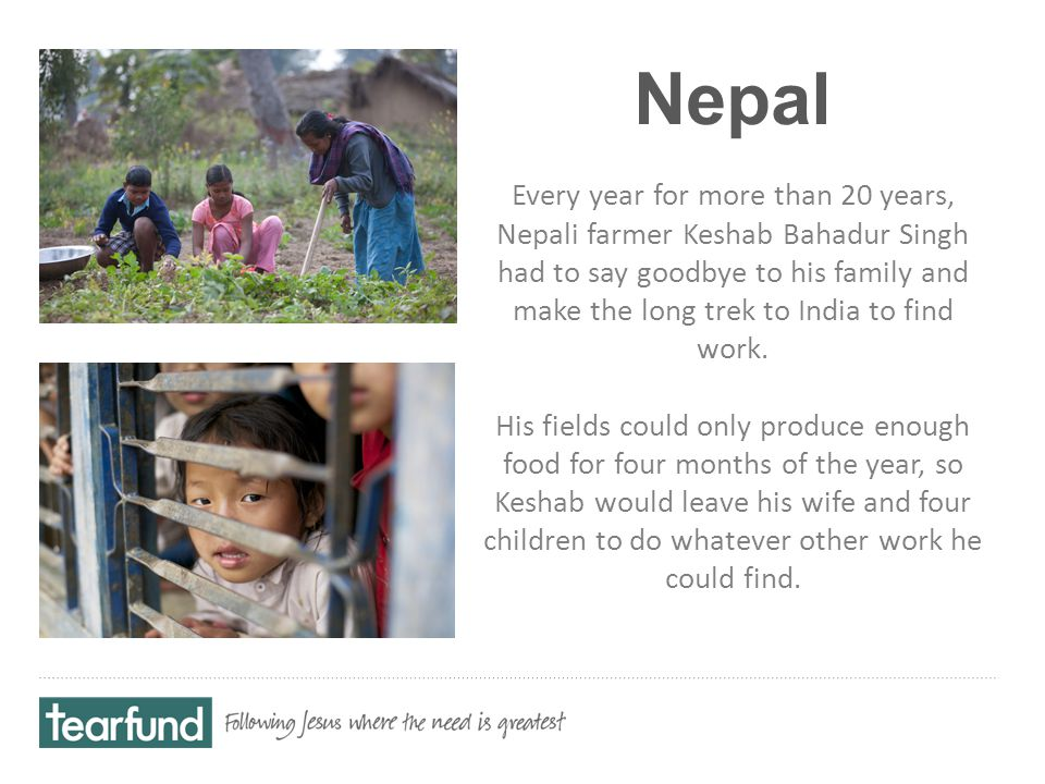Nepal Every year for more than 20 years, Nepali farmer Keshab Bahadur Singh had to say goodbye to his family and make the long trek to India to find work.