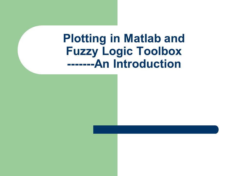 Plotting in Matlab and Fuzzy Logic Toolbox -------An Introduction