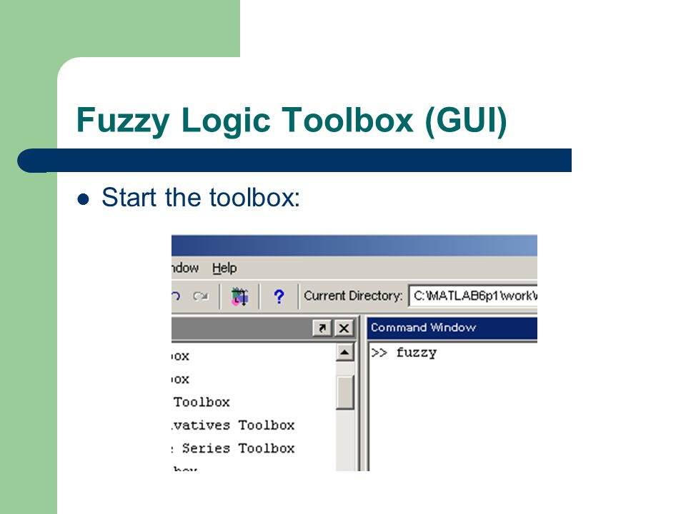 Fuzzy Logic Toolbox (GUI) Start the toolbox: