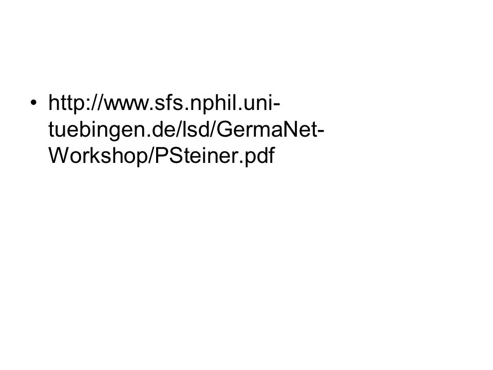http://www.sfs.nphil.uni- tuebingen.de/lsd/GermaNet- Workshop/PSteiner.pdf