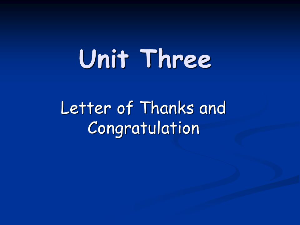 Unit Three Letter of Thanks and Congratulation