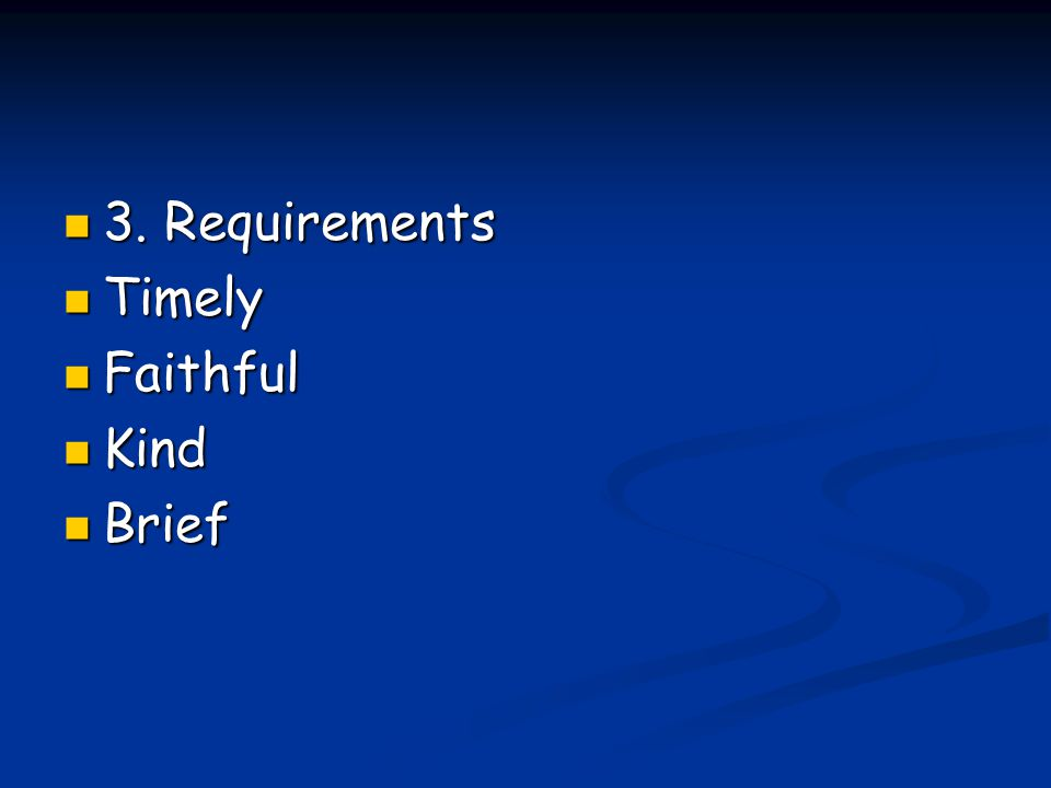 3. Requirements 3. Requirements Timely Timely Faithful Faithful Kind Kind Brief Brief