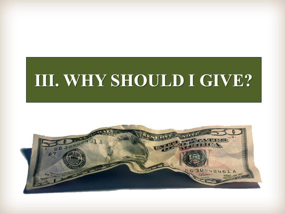 III. WHY SHOULD I GIVE?