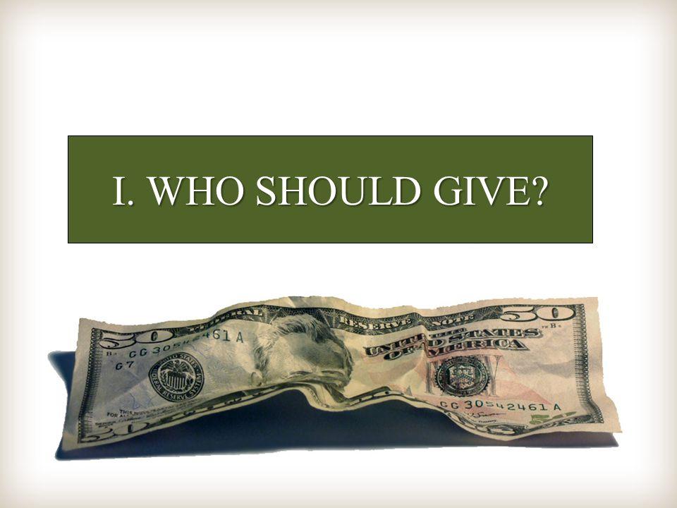I. WHO SHOULD GIVE?