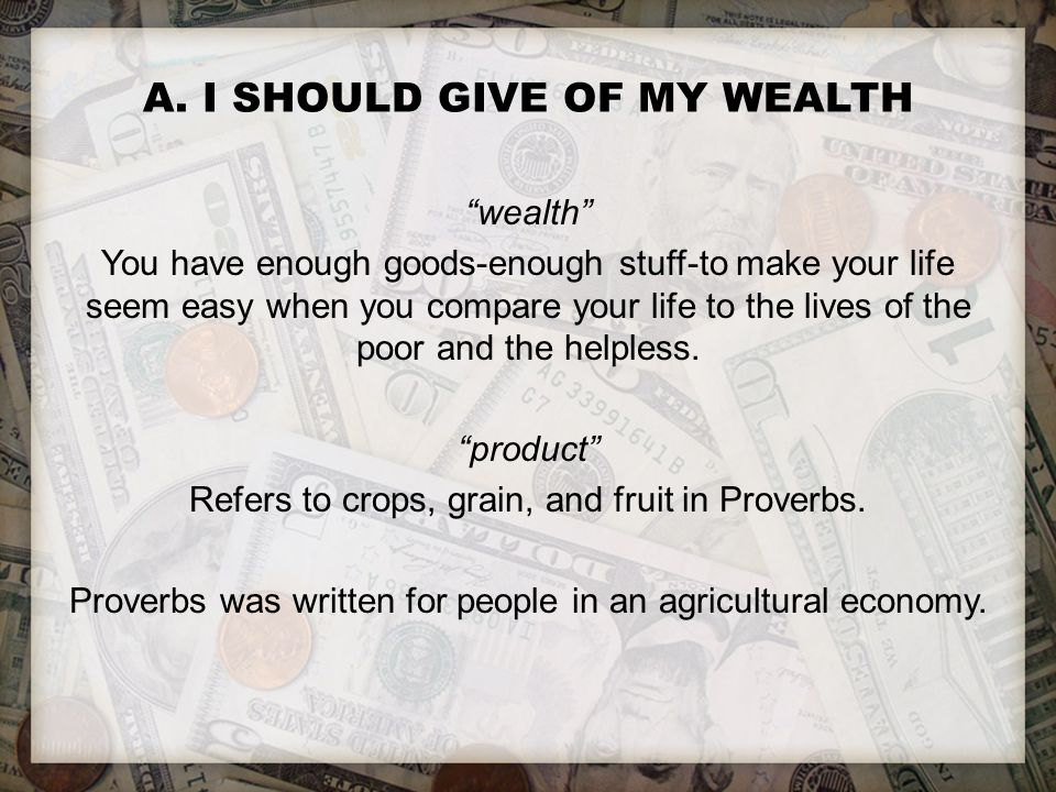 """A. I SHOULD GIVE OF MY WEALTH """"wealth"""" You have enough goods-enough stuff-to make your life seem easy when you compare your life to the lives of the p"""