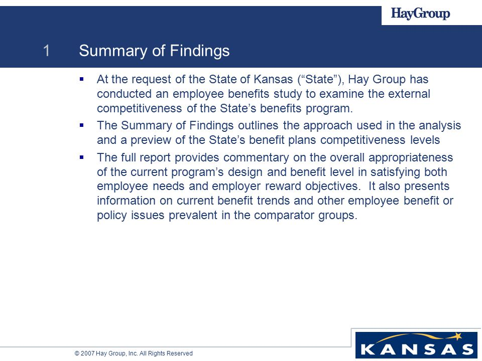 "© 2007 Hay Group, Inc. All Rights Reserved 1 Summary of Findings  At the request of the State of Kansas (""State""), Hay Group has conducted an employe"