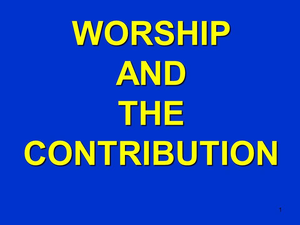 1 WORSHIPAND THE CONTRIBUTION