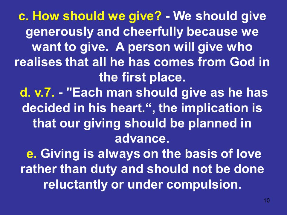 10 c. How should we give. - We should give generously and cheerfully because we want to give.