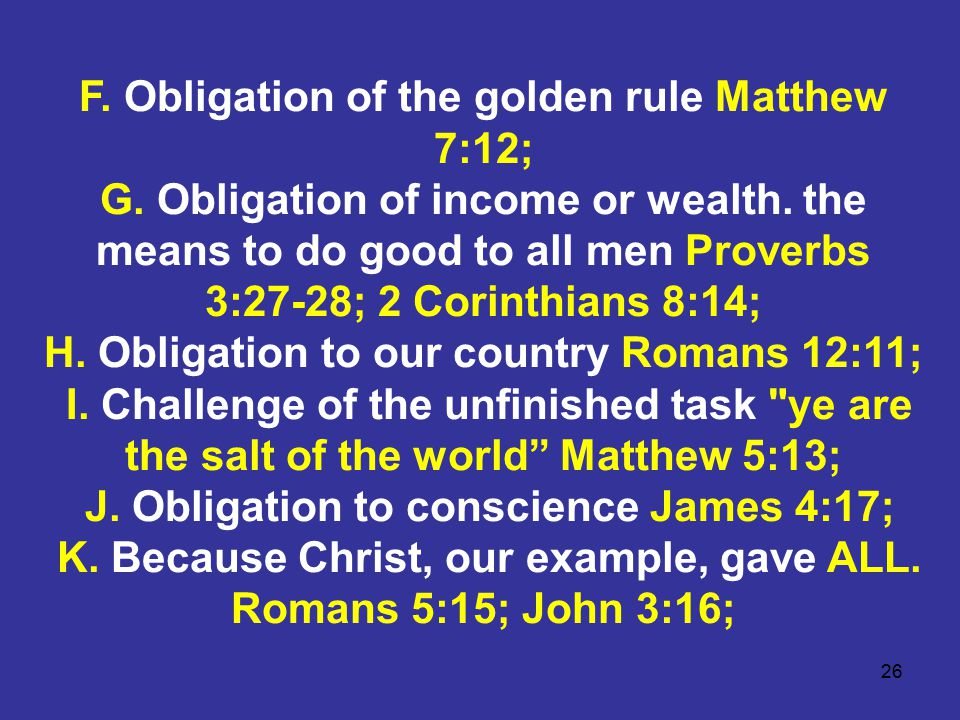 26 F. Obligation of the golden rule Matthew 7:12; G.