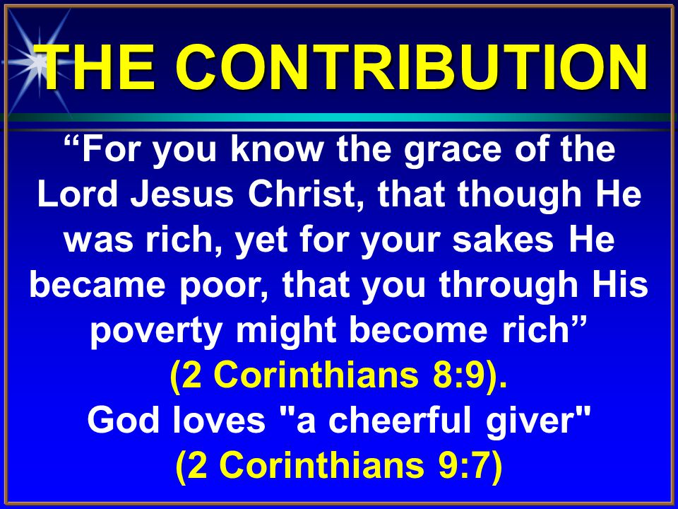 For you know the grace of the Lord Jesus Christ, that though He was rich, yet for your sakes He became poor, that you through His poverty might become rich (2 Corinthians 8:9).