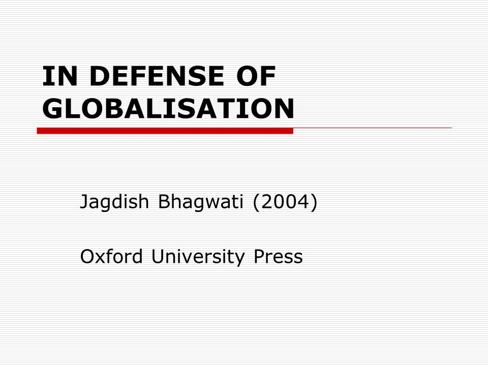 IN DEFENSE OF GLOBALISATION Jagdish Bhagwati (2004) Oxford University Press