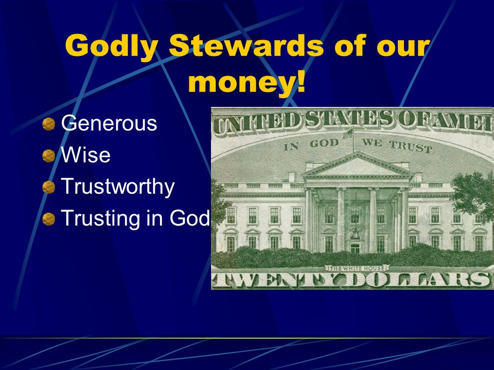 Godly Stewards of our money! Generous Wise Trustworthy Trusting in God