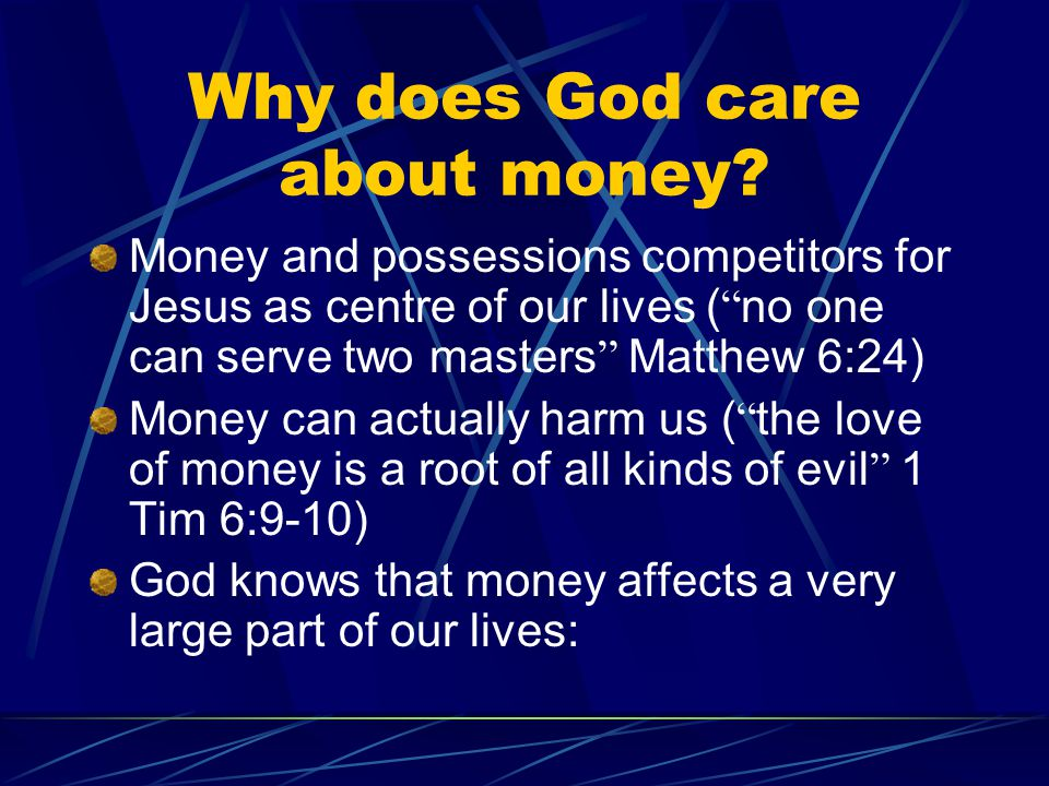"Why does God care about money? Money and possessions competitors for Jesus as centre of our lives ( "" no one can serve two masters "" Matthew 6:24) Mon"