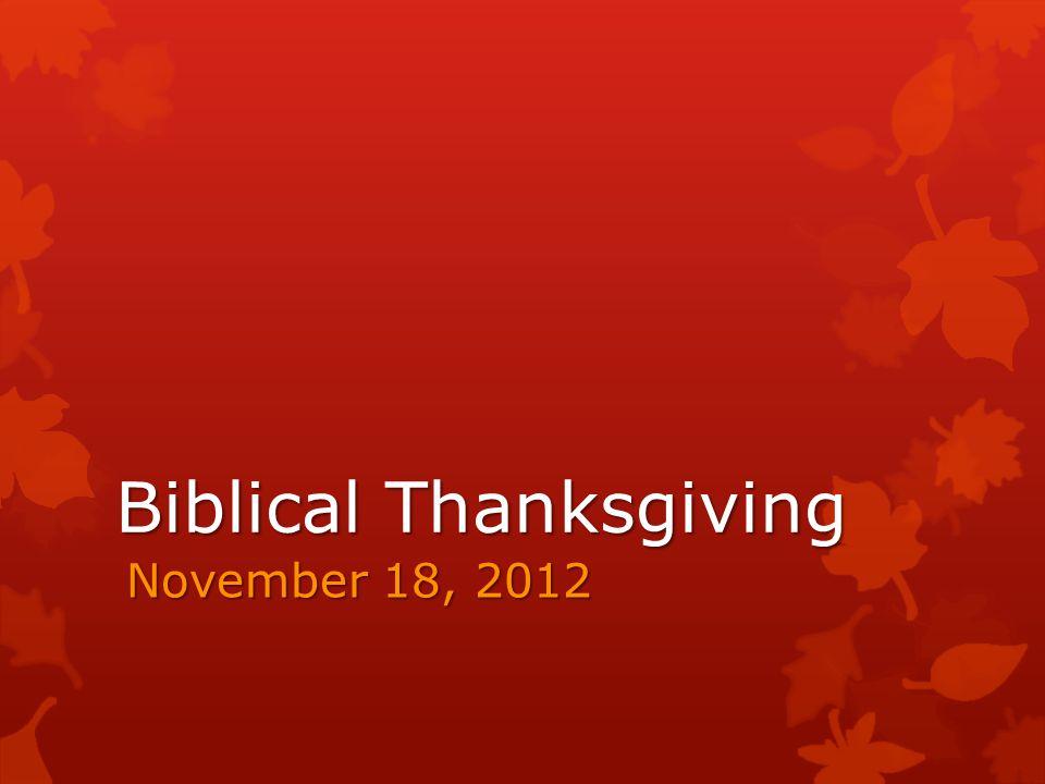 Biblical Thanksgiving November 18, 2012