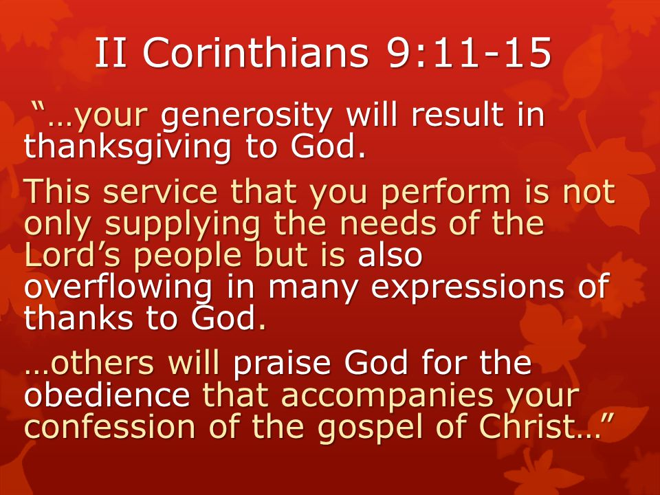 II Corinthians 9:11-15 …your generosity will result in thanksgiving to God.