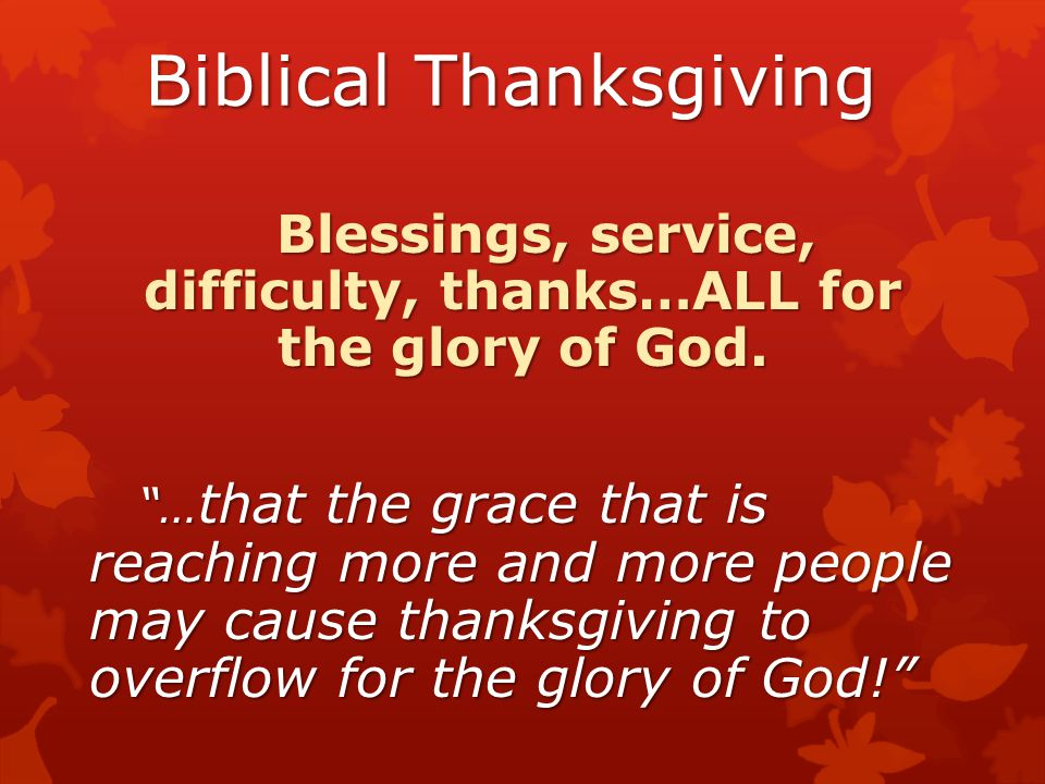 Biblical Thanksgiving Blessings, service, difficulty, thanks…ALL for the glory of God.