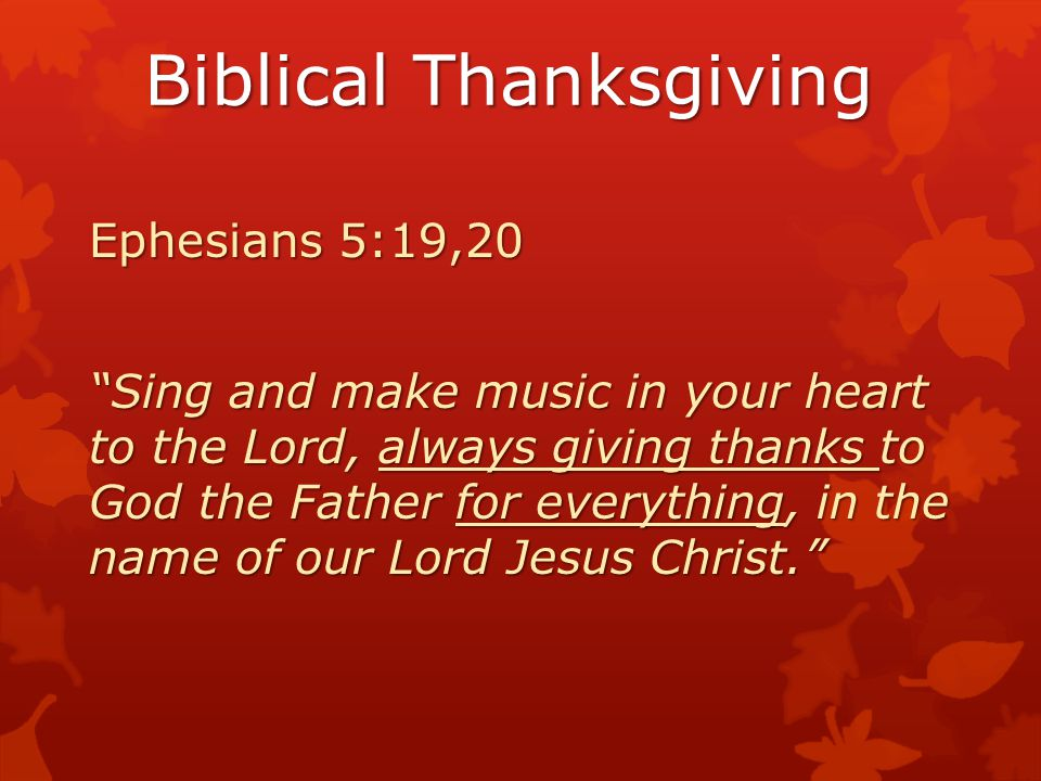 """Biblical Thanksgiving Ephesians 5:19,20 """"Sing and make music in your heart to the Lord, always giving thanks to God the Father for everything, in the"""