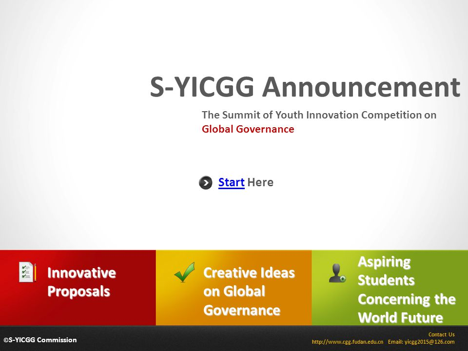© S-YICGG Commission S-YICGG Announcement Contact Us http://www.cgg.fudan.edu.cn Email: yicgg2015@126.com Start Here The Summit of Youth Innovation Co