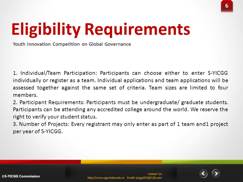 Eligibility Requirements Youth Innovation Competition on Global Governance 6 6 1. Individual/Team Participation: Participants can choose either to ent