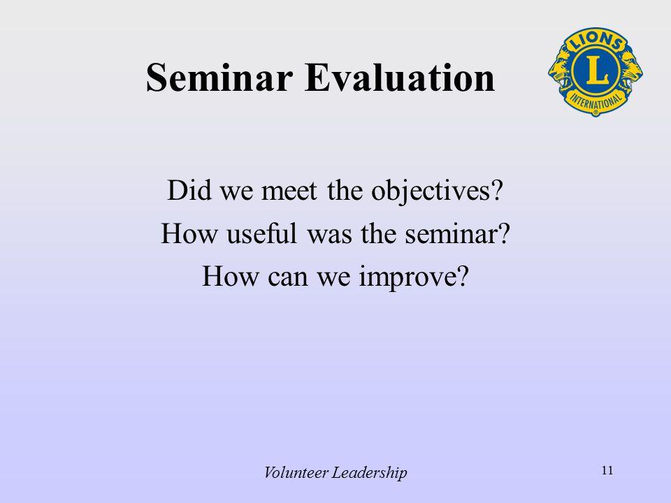 Volunteer Leadership 11 Seminar Evaluation Did we meet the objectives.