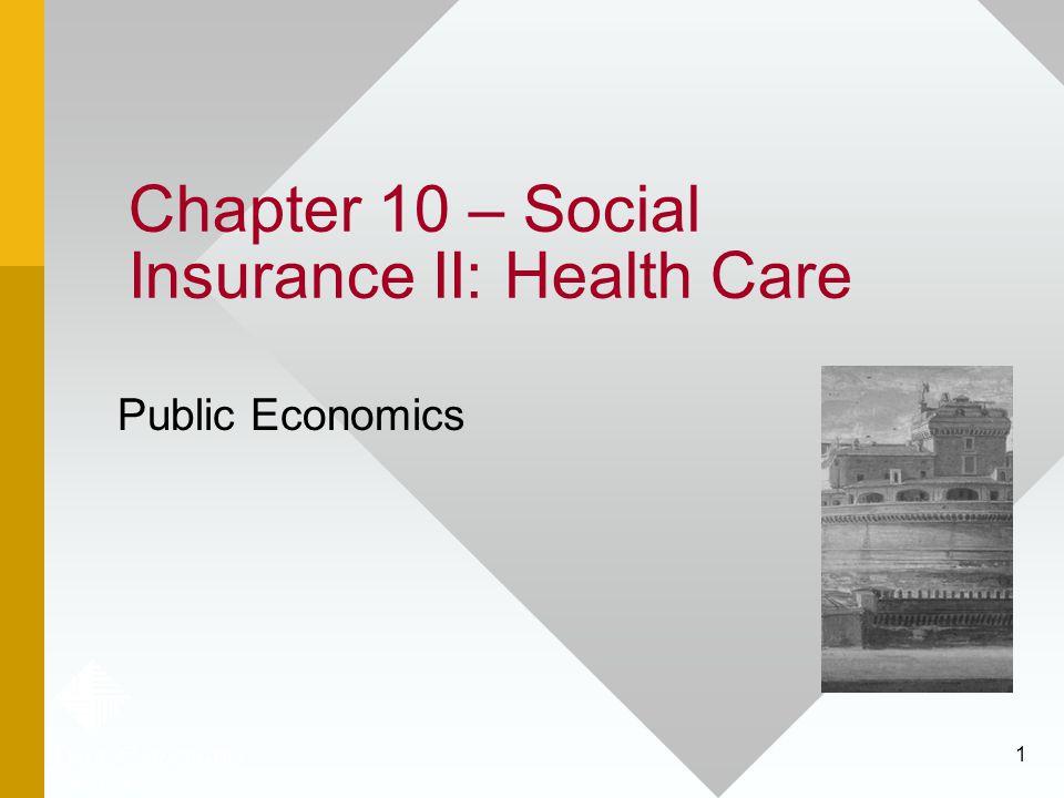 1 Chapter 10 – Social Insurance II: Health Care Public Economics