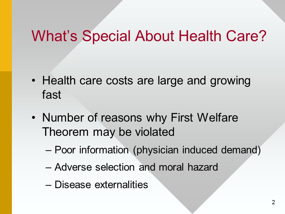 2 What's Special About Health Care? Health care costs are large and growing fast Number of reasons why First Welfare Theorem may be violated –Poor inf