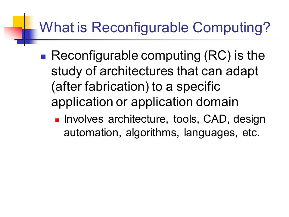 What is Reconfigurable Computing.